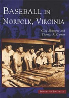 Baseball in Norfolk, Virginia by Clay Shampoe, Thomas R. Garrett, 9780738515007