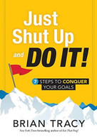 Just Shut Up and Do It (7 Steps to Conquer Your Goals) by Brian Tracy, 9781608106165