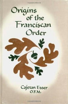 Origins of the Franciscan Order by Cajetan Esser, Aedan Daly, 9780819904089