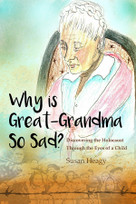 Why Is Great-Grandma So Sad? (Discovering the Holocaust Through the Eyes of a Child) by Susan Heagy, 9780996909204