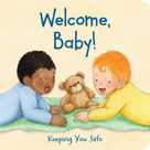 Welcome, Baby! (Keeping You Safe) by Susan Kathleen Hartung, 9781585363773