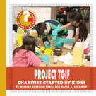 Project TGIF (Charities Started by Kids!) - 9781534100268 by Melissa Sherman Pearl, David A. Sherman, 9781534100268