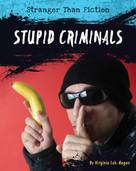 Stupid Criminals - 9781534100701 by Virginia Loh-Hagan, 9781534100701