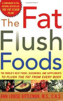 The Fat Flush Foods (The World's Best Foods, Seasonings, and Supplements to Flush the Fat From Every Body) by Ann Louise Gittleman, 9780071440684