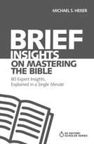 Brief Insights on Mastering the Bible (80 Expert Insights on the Bible, Explained in a Single Minute) by Michael S. Heiser, 9780310566601