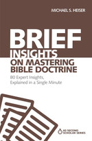 Brief Insights on Mastering Bible Doctrine (80 Expert Insights on the Bible, Explained in a Single Minute) by Michael S. Heiser, 9780310566526