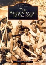Images of America, The Adirondacks 1830 - 1930