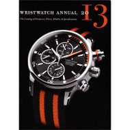 The 2013 Wristwatch Annual The Catalog of Producers, Prices, Models & Specifications By Peter Braun (Full Color)
