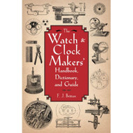 The Watch & Clock Makers' Handbook, Dictionary, and Guide