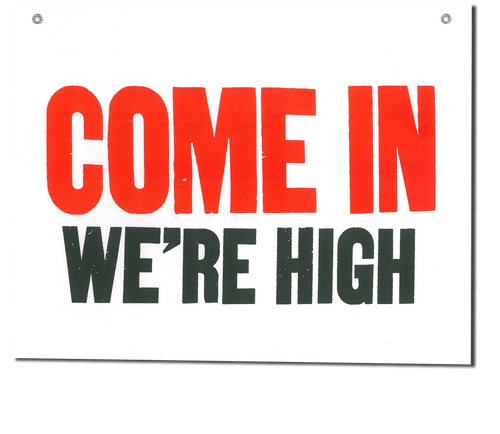 """Come In! We're High!"" Shop Sign"