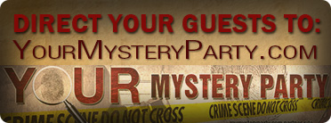 Direct your guests to our murder mystery pregame site - YourMysteryParty.com