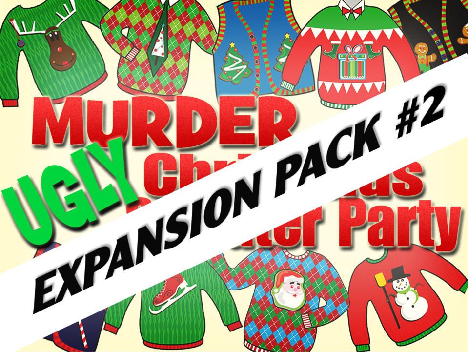 Expansion pack #2 for Murder at the Ugly Christmas mystery party