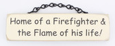 Home of a Firefighter & the Flame of his life! - Novelty Plaque