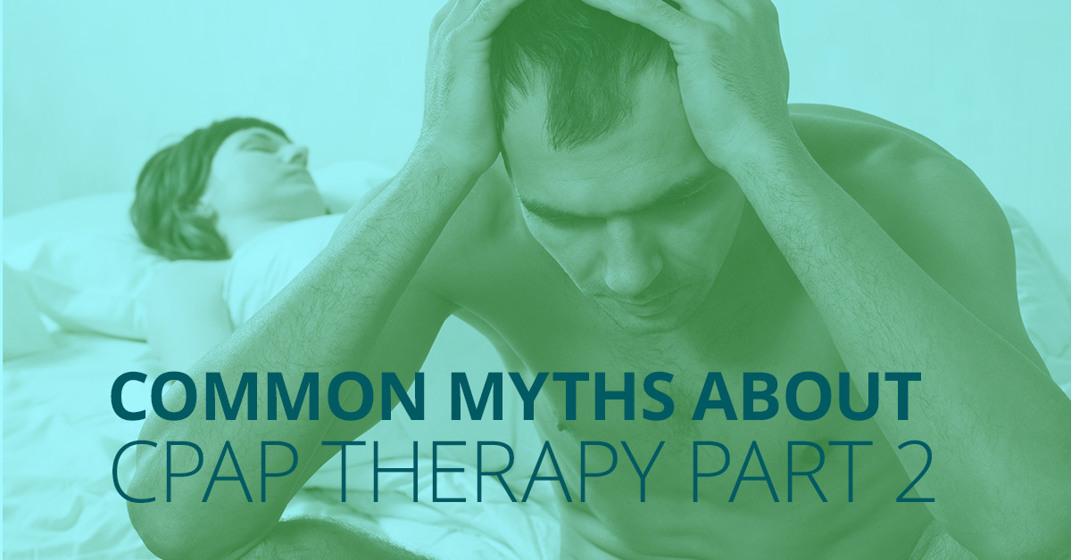 Common Myths About CPAP Therapy Part 2