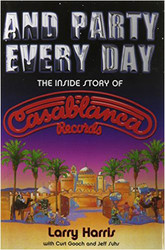 And Party Every Day, The inside Story of Casablanca Records book