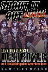 Shout it Out Loud - The Story of KISS's Destroyer, book