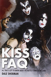 KISS Book - KISS FAQ, All that's Left to Know About the Hottest Band in the Land