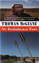 The Bushwhacked Piano by Thomas McGuane (paperback)