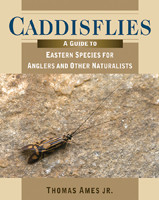 [Book] Caddisflies: A Guide to Eastern Species for Anglers & Other Naturalists