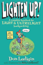 Lighten Up! - A Complete Handbook for Light and Ultralight Backpacking