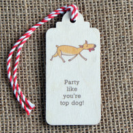 """Wooden Printed Gift Tag - """"Party like you're top dog!"""""""