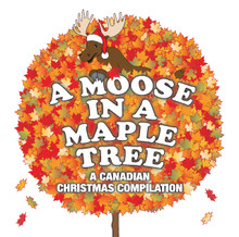 A Moose in a Maple Tree: A Canadian Christmas Compilation