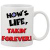 Funny 11oz Coffee Mug - How's Life...Takin' Forever