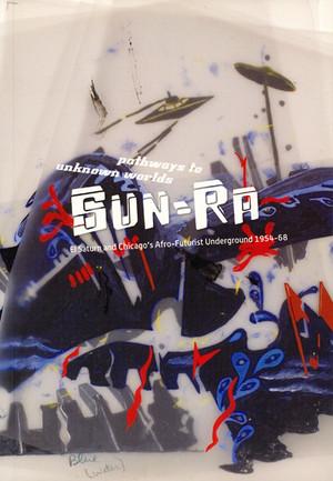 Pathways to Unknown Worlds: Sun-Ra, El Saturn and Chicago's Afro-Futurist Underground 1954-68