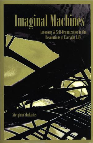 Imaginal Machines: Autonomy & Self-Organization in the Revolutions of Everyday Life