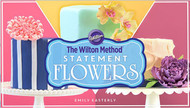 The Wilton Method: Statement Flowers By Emily Easterly