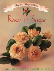 Roses in Sugar By Chris Jeffcoate & Jackie Kuflik--Discontinued