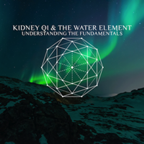 Kidney Qi and the Water Element
