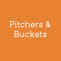 Pitchers & Buckets
