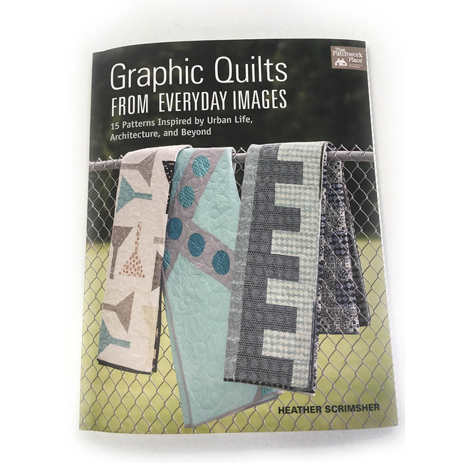 Graphic Quilts from Everyday Images by Heather Scrimsher