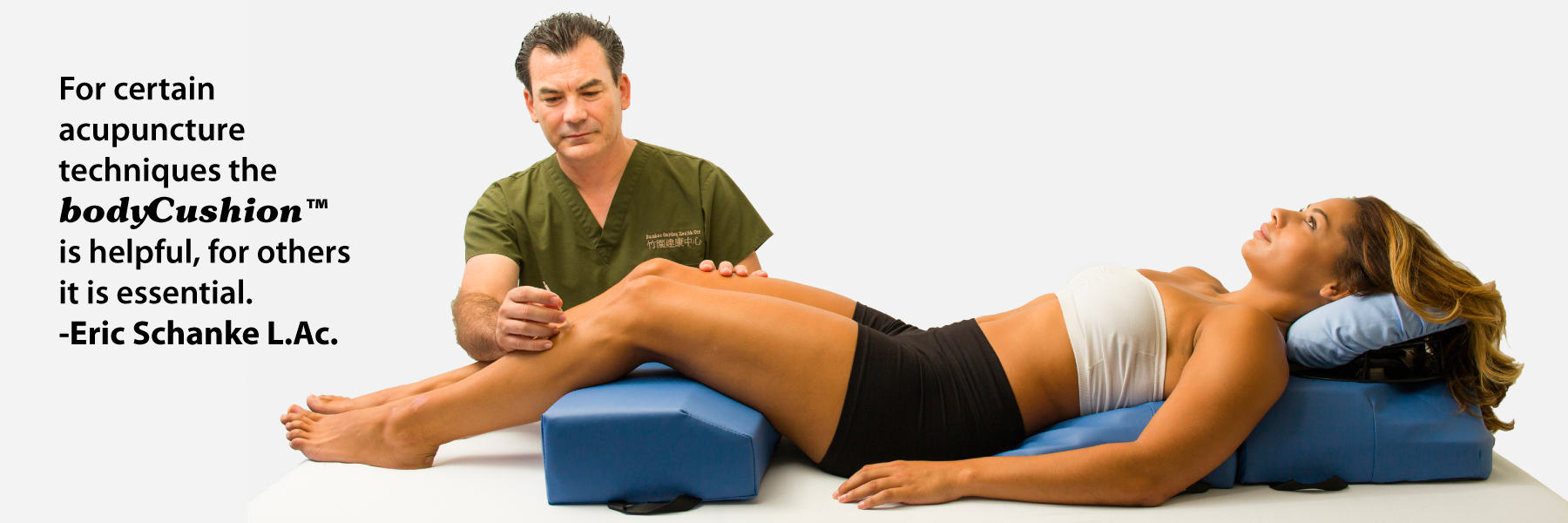 For certain acupuncture techniques the bodyCushion is helpful, for others it is essential. -Eric Schanke L.Ac.
