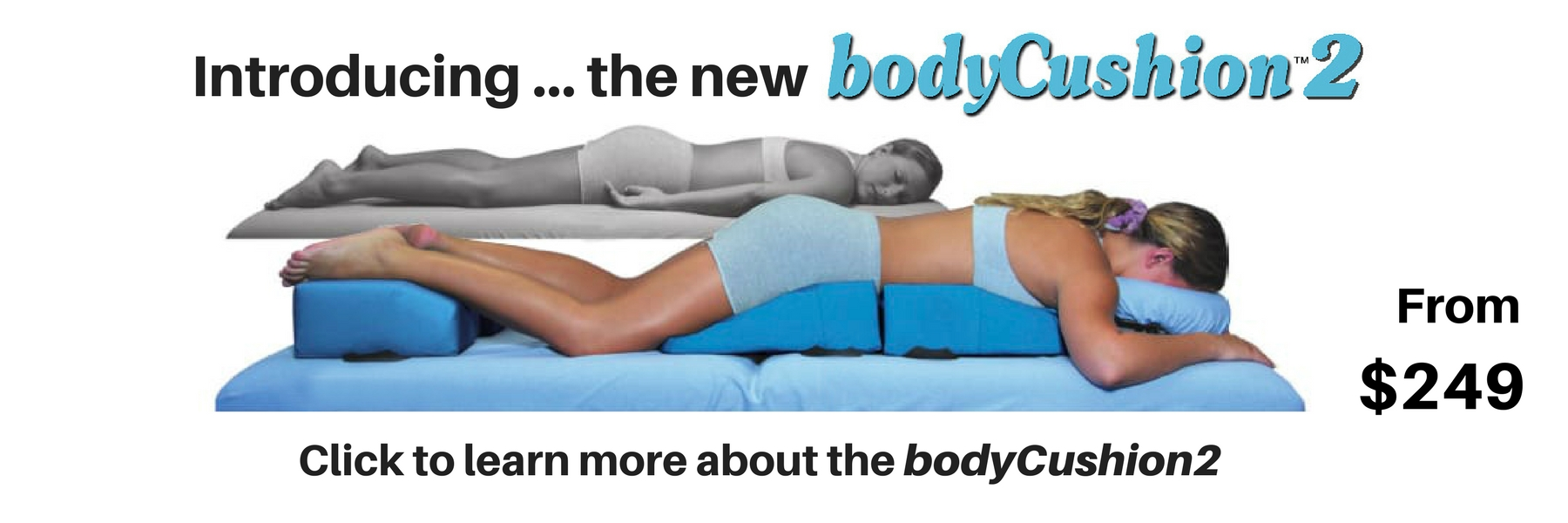 Introducing ... the new bodyCushion2. From $249. Click to learn more about the bodyCushion2
