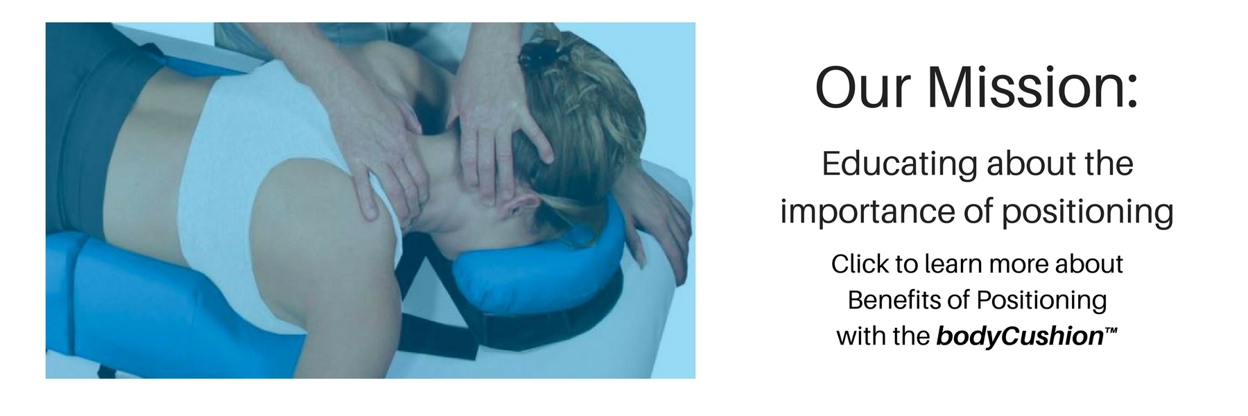 Our Mission: Educating about the importance of positioning. Click to learn more about the Benefits of Positioning with the bodyCushion