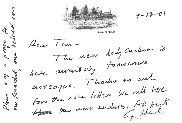Facimile of hand-written letter with 'Walker's Point' letterhead, dated 9-13-01. It reads, 'Dear Tom - The new bodyCushion is here awaiting tomorrows massages. Thanks so much for the nice letter. We will love the new cushion. All best, George Bush'