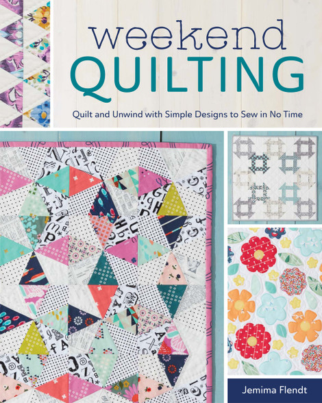 Weekend Quilting - filled with 16 projects to get you inspired that you can start and finish in a Weekend.