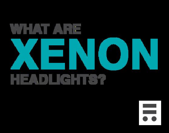 What are Xenon and Bi-Xenon Headlights?