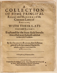 BACON, Francis, Viscount St Alban. A Collection of Some Principal Rules and Maximes of the Common Lawes of England... (SECOND EDITION - 1636)