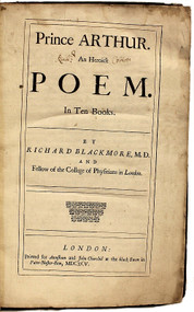 BLACKMORE, Richard. Prince Arthur. A Heroic Poem. In Ten Books. (FIRST EDITION - 1695)