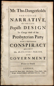 POPISH PLOT - Thomas Dangerfield. Mr. Tho. Dangerfields particular narrative of the late popish design to charge those of the Presbyterian party with a pretended conspiracy against His Majesties person and government. (1679)