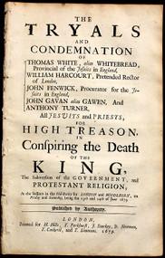 POPISH PLOT.  The tryals and condemnation of Thomas White, alias Whitebread ... William Harcourt ... John Fenwick ... John Gavern, alias Gawen & Anthony Turner, all Jesuits and priests, for high treason.... (1679)