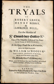 POPISH PLOT. The tryals of Robert Green, Henry Berry, & Lawrence Hill, for the murder of Sr. Edmond-bury Godfrey, knt., one of His Majesties justices of the peace for the county of Middlesex..., before Sir William Scroggs.... (1679)