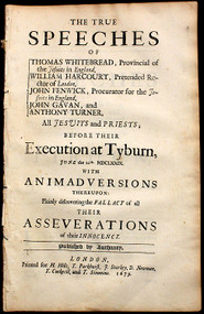 POPISH PLOT. The true speeches of Thomas Whitebread, William Harcourt, John Fenwick, John, Gavan, Anthony Turner, all Jesuits and Priests, before their execution.... (1679)