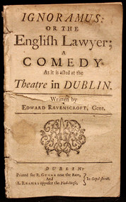 RAVENSCROFT, Edward. Ignoramus: or The English Lawyer; a Comedy As it is acted at the Theatre in Dublin. (FIRST DUBLIN EDITION - 1725)