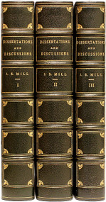 MILL, John Stuart. Dissertations and Discussions Political, Philosophical, and Historical. (FIRST EDITION - 3 VOLUMES - 1859-67)