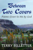 Between Two Covers: Poems Given to Me by God