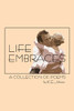 Life Embraces: A Collection of Poems